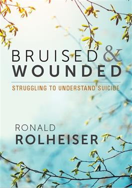 Bruised and Wounded: Struggling to Understand Suicide   Rolheiser, Ronald