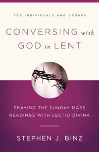 Conversing with God in Lent: Praying the Sunday Mass Readings with Lectio Divina