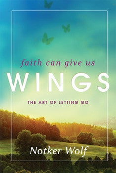 Faith Can Give Us Wings: The Art of Letting Go