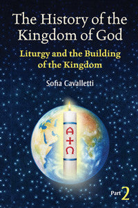 The History of the Kingdom of God, Part 2: Liturgy and the Building of the Kingdom