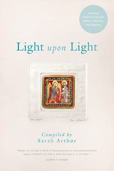Light upon Light: A Literary Guide to Prayer for Advent, Christmas, and Epiphany
