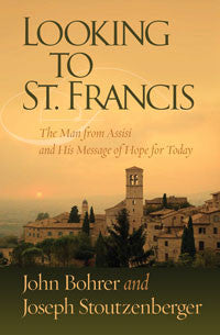Looking To St Francis: The Man From Assisi And His Message Of Hope For Today