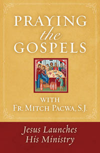 Praying The Gospels: Jesus Launches His Ministry by Fr Mitch Pacwa