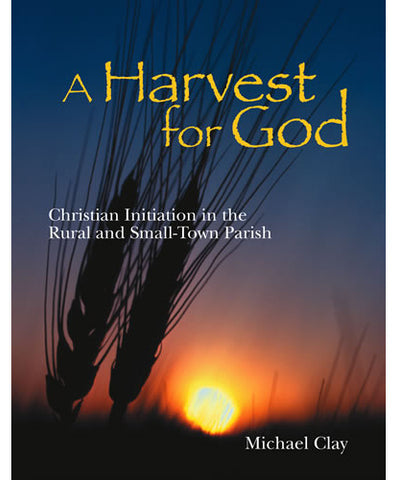 A Harvest for God: Christian Initiation in the Rural and Small-Town Parish
