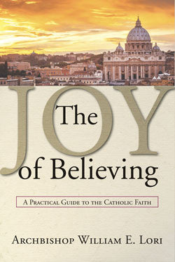 The Joy Of Believing: A Practical Guide To The Catholic Faith