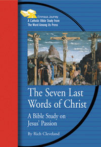 The Seven Last Words Of Christ: A Bible Study On the Passion of Jesus