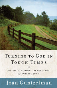 Turning To God In Tough Times: Prayers To Comfort The Heart & Sustain The Spirit