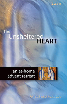 The Unsheltered Heart: An At-Home Advent Retreat (Cycle B)