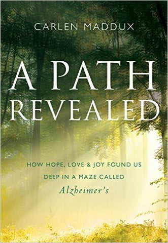 Path Revealed  How Hope, Love & Joy Fund Us Deep In a Maze Called Alzheimer's