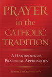Prayer In the Catholic Tradition  Handbook of Practical Approaches