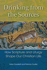 Drinking from the Sources How Scripture & Liturgy Shape Our Christian Life