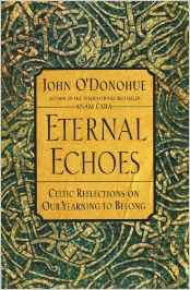 Eternal Echoes  Celtic Reflections On Our Yearning To Belong