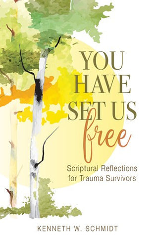 You Have Set Us Free    Scriptural Reflections for Trauma Survivors