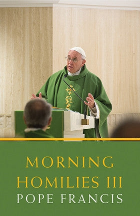 Morning Homilies III  Pope Francis
