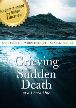 Grieving the Sudden Death of a Loved One: Guidance for When the Unthinkable Occurs DVD