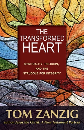 Transformed Heart  Spirituality, Religion & the Struggle for Intergrity