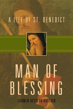 Man of Blessing: A Life of Saint Benedict