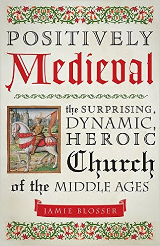 Postively Medieval  Surprising Dynamic Heroic Church of the Middle Ages