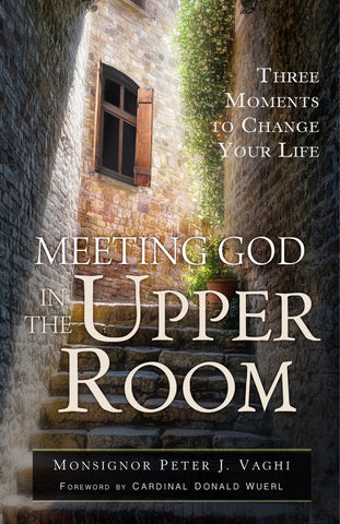 Meeting God in the Upper Room  Three Moments to Change Your Life