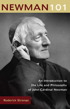 Newman 101: An Introduction to the Life and Philosophy of John Cardinal Newman