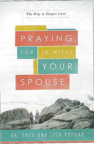 Praying for and With Your Spouse  The Way to Deeper Love ***Available April****