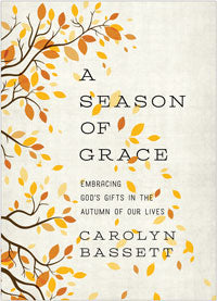 Season of Grace Embracing God's gifts in the Autumn of Our Lives