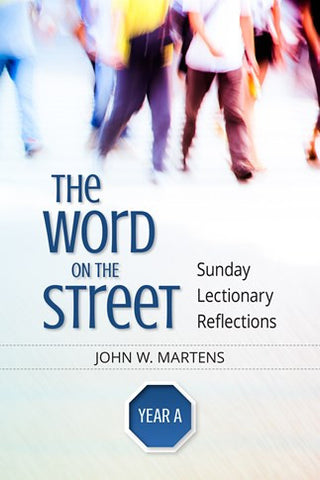 Word On the Street     Sunday Lectionary Reflections  Year A