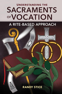 Understanding the Sacraments of Vocation  A Rite Based Approach