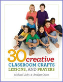 30 CREATIVE CLASSROOM CRAFTS, LESSONS AND PRAYERS
