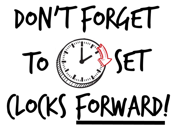 Don't Forget Daylight Savings! Clocks Go Forward 1 Hour Today!!!!