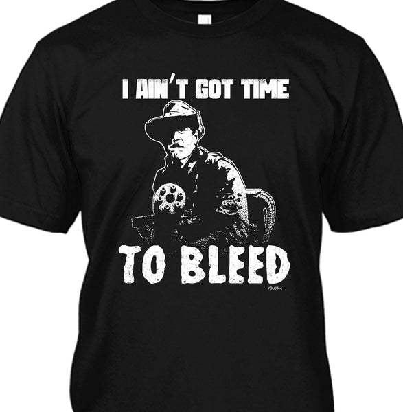 Aint Got Time To Bleed Shirt