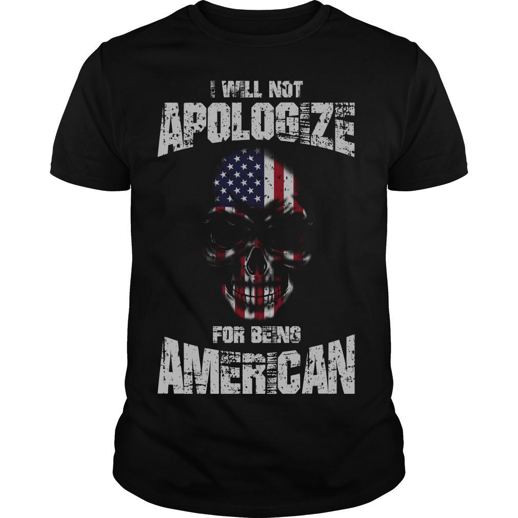 I Will Not Apologize For Being American Shirt