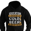 Education is Important but Cold Beer is Importanter Shirt