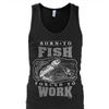 Born To Fish Forced To Work Shirt