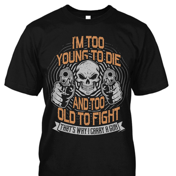 I'm Too Young To Die and Too Old To Fight