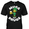 Mugs Not Drugs Premium Beer Shirt