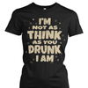 I'm Not As Think As You Drunk I Am Shirt