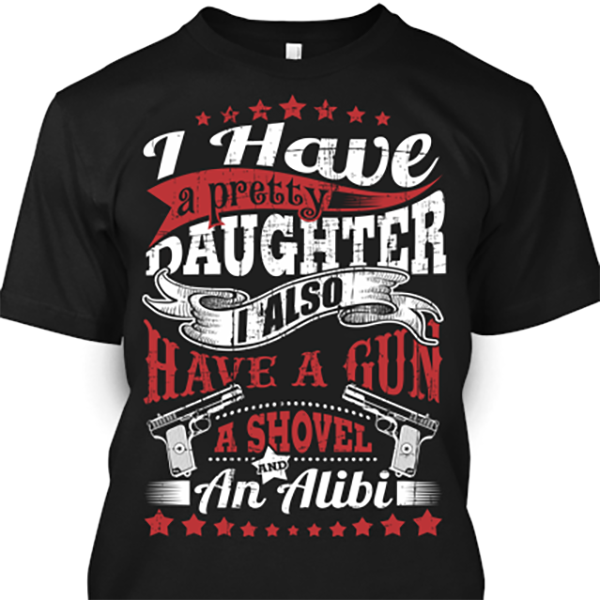 I have a pretty daughter, a gun, shovel & alibi