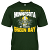 I May Live in Minnesota but My Team is Green Bay