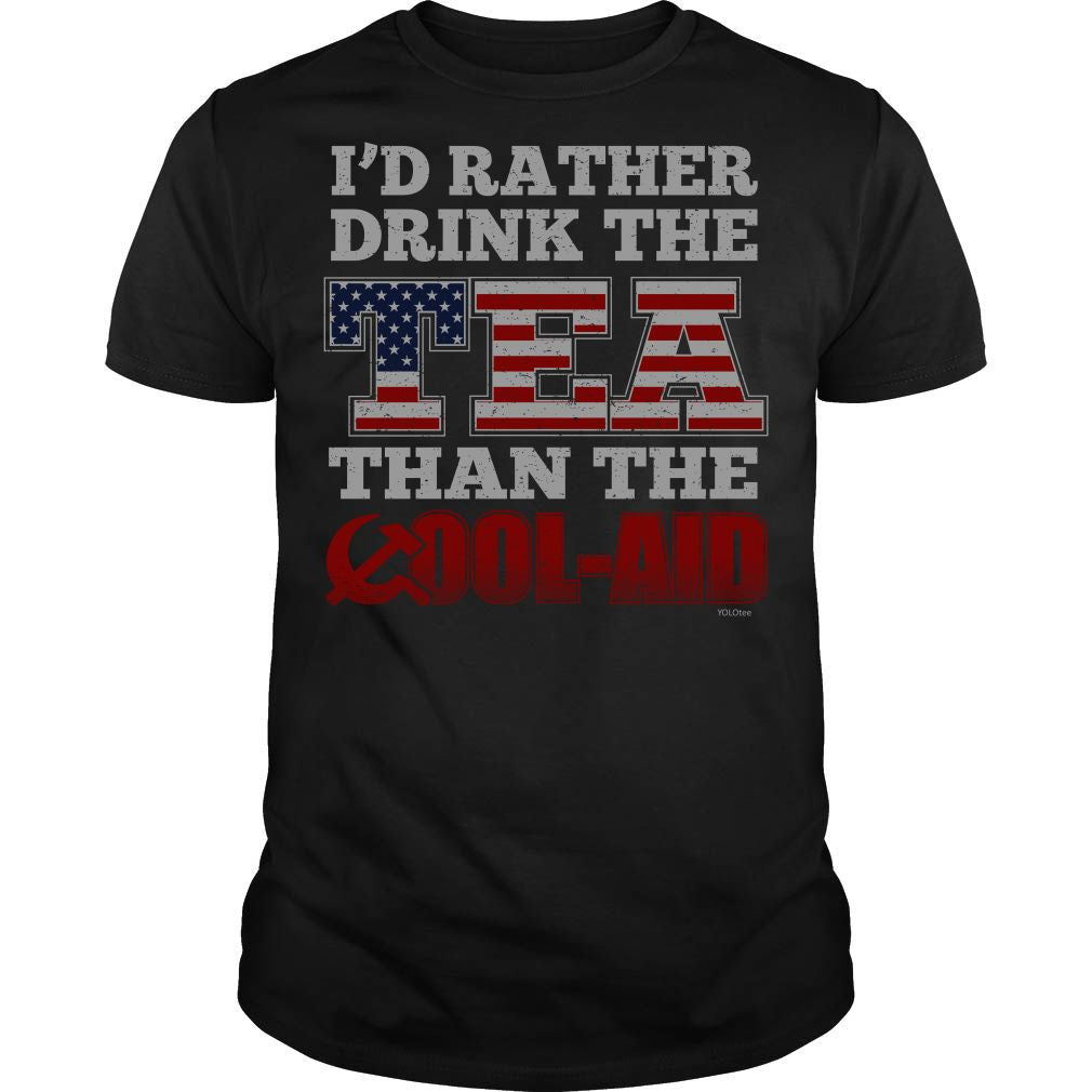 I'd Rather Drink the Tea Than The Kool-Aid Shirt