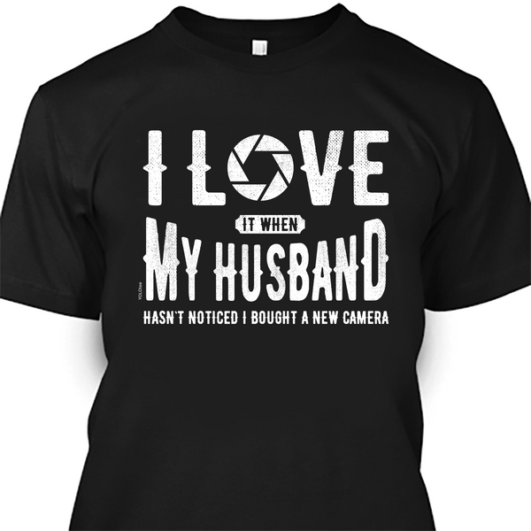 I Love My Husband Shirt - New Camera