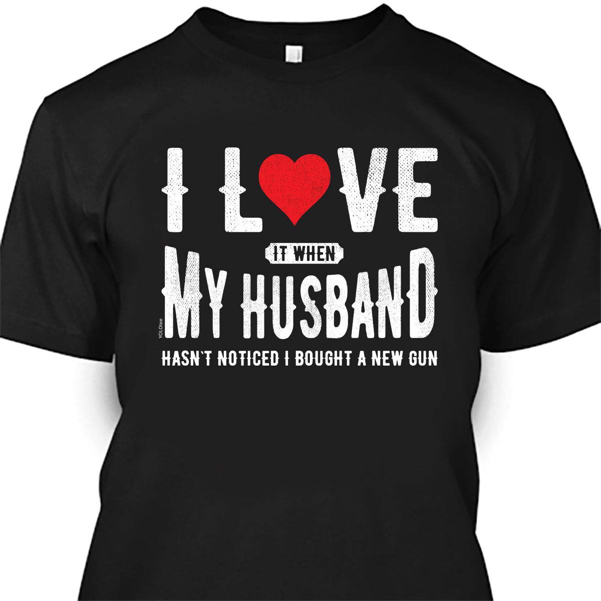 I Love My Husband - Gun Shirt