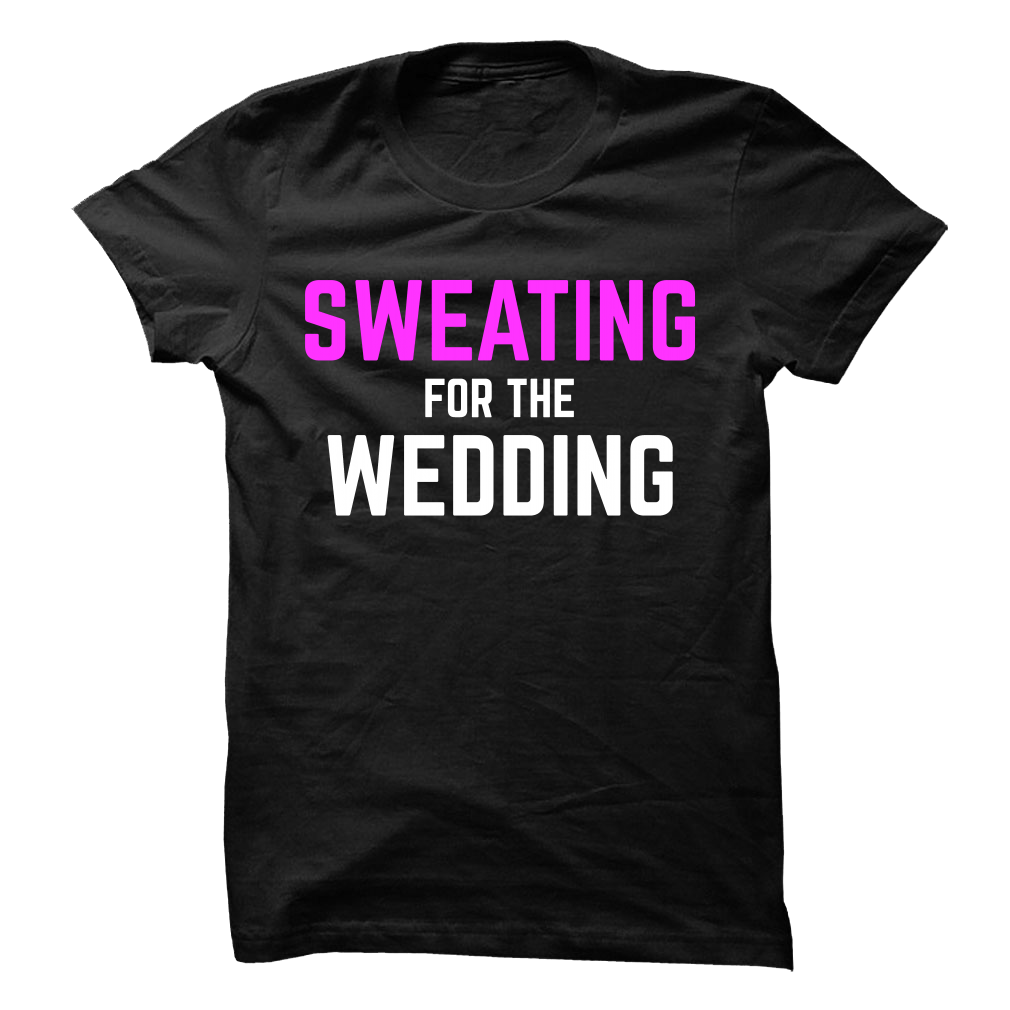 Sweating for the Wedding Tee