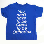 You don't have to be Greek to be Orthodox T-Shirt