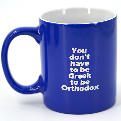 You Don't Have To Be Greek to Be Orthodox Coffee Mug
