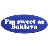Oval lapel pin etched to read, 'I'm sweet as Baklava'.