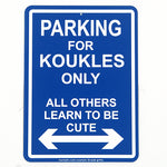 Parking For Koukles Only, All Others Learn To Be Cute sign