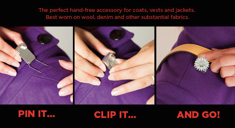 the perfect hand-free accessory for coasts, vests, and jackets.  Best worn on wool, denim, and other substantial fabrics.  Pin it..clip it..and go!