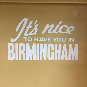 """It's Nice to Have You in Birmingham"" Sticker"