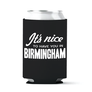"""It's Nice to Have You in Birmingham"" Koozie"